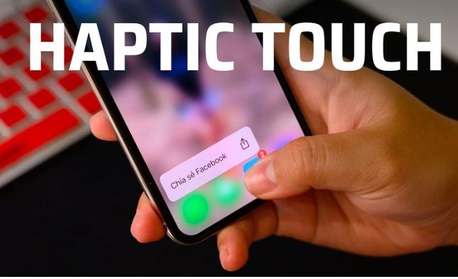 Tính năng mới Haptic Touch trên iphone 11